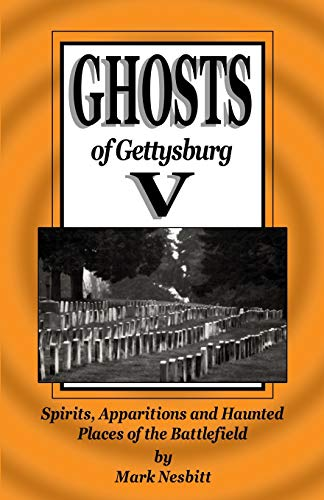 Ghosts of Gettysburg V: Spirits, Apparitions and Haunted Places on the Battlefield: 5