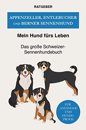 Appenzeller, Entlebucher und Berner Sennenhund: Das große Schweizer Sennenhunde Buch