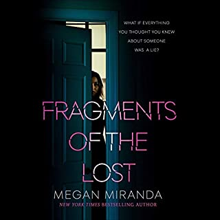Fragments of the Lost                   By:                                                                                                                                 Megan Miranda                               Narrated by:                                                                                                                                 Erin Spencer                      Length: 9 hrs and 46 mins     93 ratings     Overall 4.3