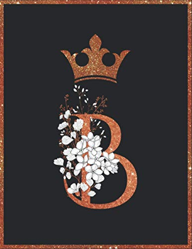 B: Blooming Gold Floral Letter B Notebook Journal, White Floral Flowers Letter Notebook, Glitter Gold Pretty Crown 8.5 x 11 100 Pages