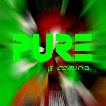 PURE is coming. . .