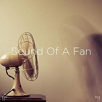 """!!"""" Sound Of A Fan """"!!"""