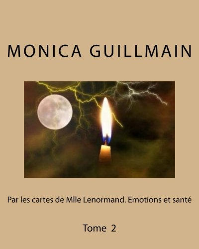 Par les cartes de Mlle Lenormand. Emotions et sante: Tome 2 (Tarologie- cartomancie) (Volume 2) (French Edition)