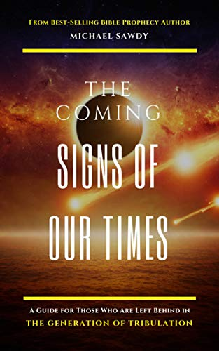 The COMING Signs of Our Times: A Guide for Those Who Are Left Behind in the Generation of Tribulation by [MichaEL Sawdy]
