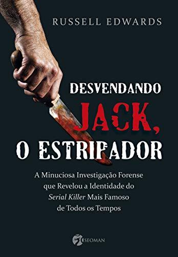 Desvendando Jack o Estripador: A Misteriosa Investigação Forense Que Revelou a Identidade do Serial Killer Mais Famoso de Todos os Tempos