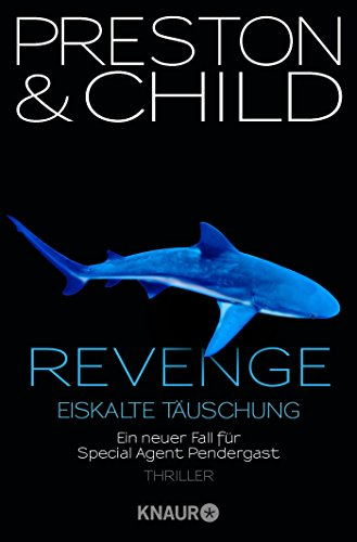 Revenge - Eiskalte Täuschung: Ein neuer Fall für Special Agent Pendergast (Ein Fall für Special Agent Pendergast, Band 11)