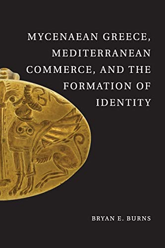 Mycenaean Greece, Mediterranean Commerce, and the Formation of Identity