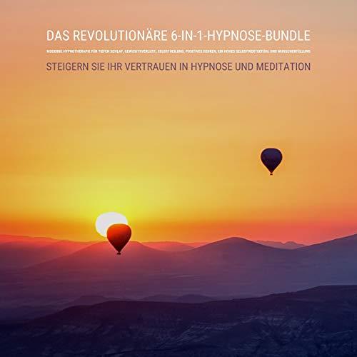 Das revolutionäre 6-in-1-Hypnose-Bundle - Moderne Hypnotherapie für tiefen Schlaf, Gewichtsverlust, Selbstheilung, positives Denken, ein hohes Selbstwertgefühl und Wunscherfüllung Titelbild