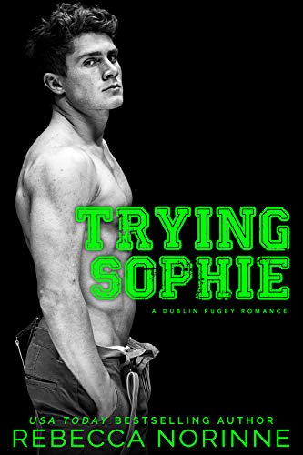 Trying Sophie: An Enemies-to-Lovers Romance (Dublin Rugby Book 1)