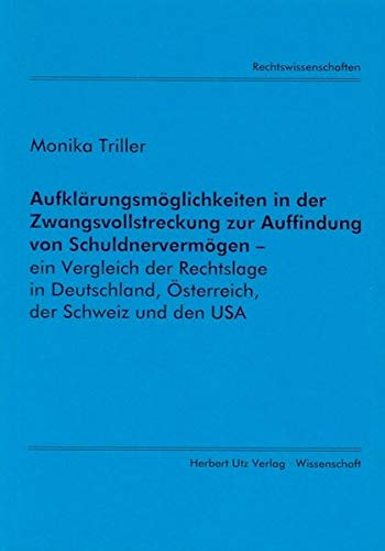Aufklärungsmöglichkeiten in der Zwangsvollstreckung zur Auffindung von Schuldnervermögen - ein Vergleich der Rechtslage in Deutschland, Österreich, der Schweiz und den USA (Rechtswissenschaften)