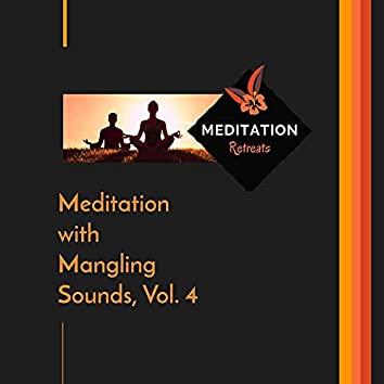 Meditation With Mangling Sounds, Vol. 4