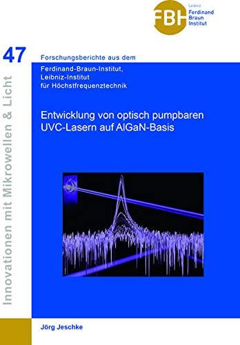Entwicklung von optisch pumpbaren UVC-Lasern auf AIGaN-Basis (Band 47) (Innovationen mit Mikrowellen und Licht: Forschungsberichte aus dem Ferdinand-Braun-Institut für Höchstfrequenztechnik)