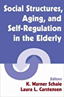 Social Structures, Aging, And Self-regulation in the Elderly (Societal Impact on Aging)