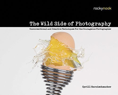 The Wild Side of Photography: Unconventional and Creative Techniques for the Courageous Photographer 1st edition by Harnischmacher, Cyrill (2010) Paperback