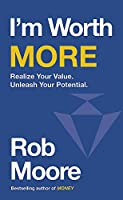 I'm Worth More: Realise your real value and earn your success