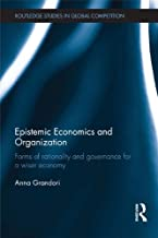 Epistemic Economics and Organization: Forms of Rationality and Governance for a Wiser Economy (Routledge Studies in Global Competition Book 61)