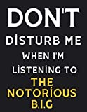 DON'T Disturb Me When I'm Listening To The Notorious B.I.G: The Notorious B.I.G Notebook/ Journal/ D...