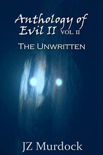 Book: Anthology of Evil II Vol. II - The Unwritten by JZ Murdock