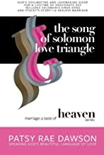 The Song of Solomon Love Triangle: God's Soulmating & Lovemaking Guide for a Lifetime of Passionate Sex plus Solomon's Siren Song & Stacey's Story--A Sexless Marriage (Marriage: A Taste of Heaven) by Patsy Rae Dawson (2015-09-28)