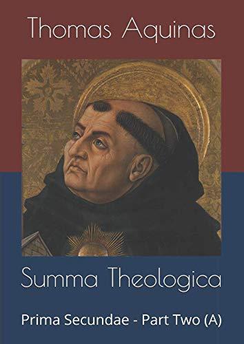 Summa Theologica: Prima Secundae - Part Two (A)