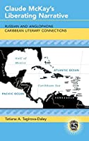 Claude Mckay's Liberating Narrative: Russian and Anglophone Caribbean Literary Connections (Caribbean Studies)