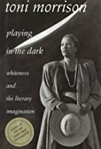 Playing in the Dark : Whiteness and the Literary Imagination 1st edition by Morrison, Toni (1992) Hardcover