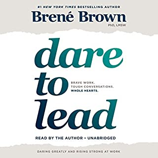 Dare to Lead     Brave Work. Tough Conversations. Whole Hearts.              Written by:                                                                                                                                 Brené Brown                               Narrated by:                                                                                                                                 Brené Brown                      Length: 8 hrs and 10 mins     655 ratings     Overall 4.7