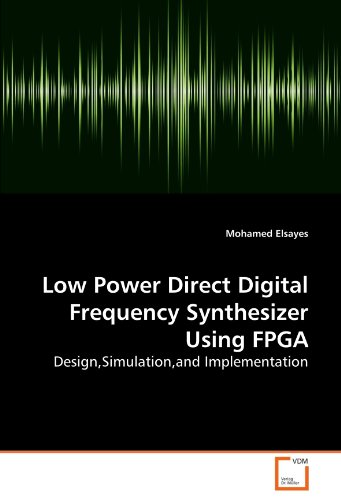 Low Power Direct Digital Frequency Synthesizer Using FPGA: Design,Simulation,and Implementation