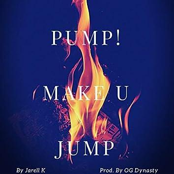 Pump make ya jump