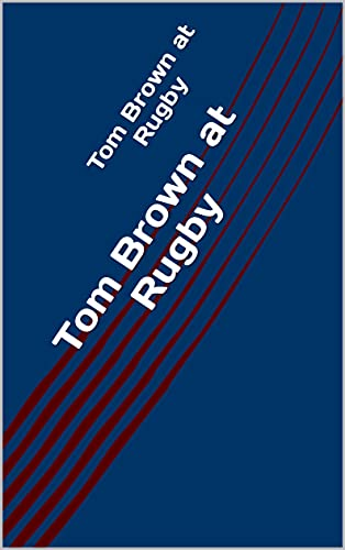 Tom Brown at Rugby (English Edition)