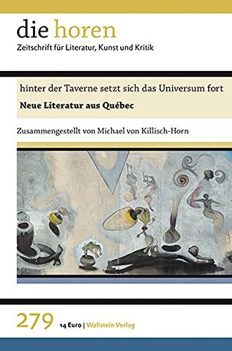 hinter der Taverne setzt sich das Universum fort: Neue Literatur aus Québec (die horen: Zeitschrift für Literatur, Kunst und Kritik)