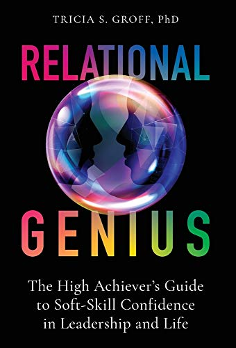 Compare Textbook Prices for Relational Genius: The High Achiever's Guide to Soft-Skill Confidence in Leadership and Life  ISBN 9781544519845 by Groff, Dr Tricia