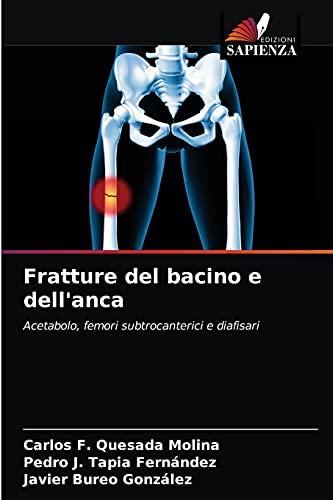 Fratture del bacino e dell'anca: Acetabolo, femori subtrocanterici e diafisari