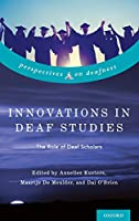 Innovations in Deaf Studies: The Role of Deaf Scholars (Perspectives on Deafness)