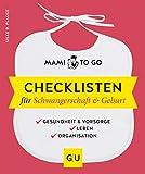 Mami to go - Checklisten fr Schwangerschaft & Geburt: Gesundheit & Vorsorge - Leben - Organisation (GU Einzeltitel Partnerschaft & Familie)