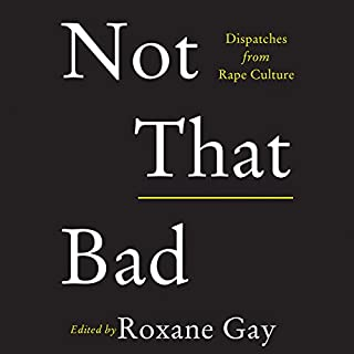 Not That Bad     Dispatches from Rape Culture              Written by:                                                                                                                                 Roxane Gay                               Narrated by:                                                                                                                                 Roxane Gay,                                                                                        Brandon Taylor,                                                                                        Emma Smith-Stevens,                   and others                 Length: 8 hrs and 41 mins     23 ratings     Overall 4.7