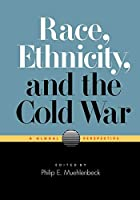 Race, Ethnicity, and the Cold War: A Global Perspective