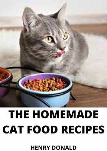 THE HOMEMADE CAT FOOD RECIPES (English Edition)