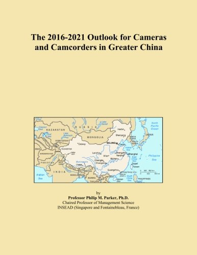 The 2016-2021 Outlook for Cameras and Camcorders in Greater China