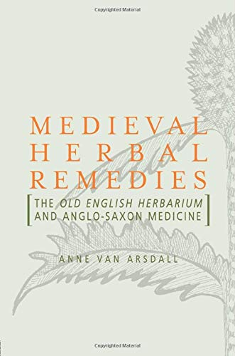 Compare Textbook Prices for Medieval Herbal Remedies: The Old English Herbarium and Anglo-Saxon Medicine 1 Edition ISBN 9780415884037 by Van Arsdall, Anne