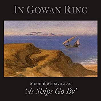 Moonlit Missive #32: 'As Ships Go By'