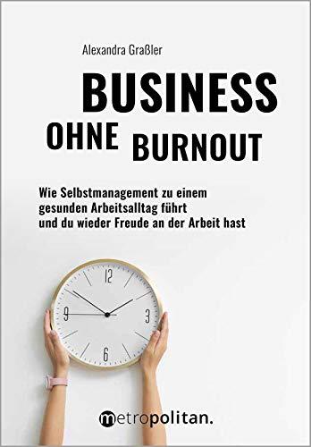 Business ohne Burnout: Wie Selbstmanagement zu einem erfolgreichen und gesunden Arbeitsalltag führt (metropolitan Bücher)