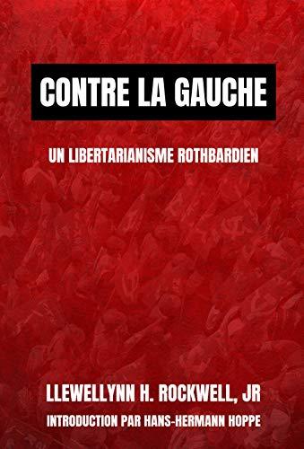 Contre la gauche: Un libertarianisme rothbardien (French Edition)