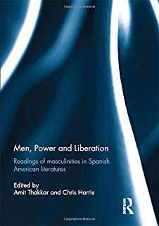Men, Power and Liberation: Readings of Masculinities in Spanish American Literatures