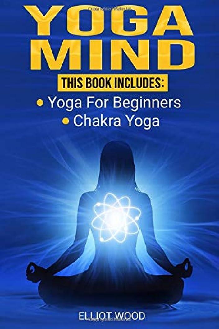言い聞かせる膜アスペクトYoga Mind: 2 manuscripts in 1 - yoga for beginners, chakra yoga - Improve your mind, body and spirit