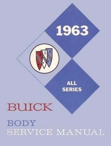 1963 BUICK FACTORY BODY REPAIR SHOP & SERVICE MANUAL For All Models Including Le Sabre, Invicta, Wildcat, Electra, Special, Special Deluxe, Skylark and Riviera cars. 63