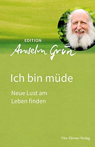 Ich bin müde: Neue Lust am Leben finden (Edition Anselm Grün)