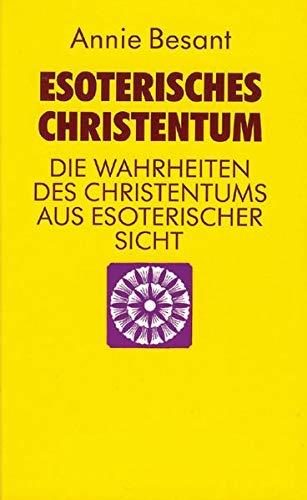 Esoterisches Christentum. Die Wahrheiten des Christentums aus esoterischer Sicht