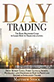 DAY TRADING: THE BASIC BEGINNERS GUIDE TO LEARN HOW TO TRADE FOR A LIVING. SWING MARKET TOOLS, FOREX TACTICS & SECRETS. PSYCHOLOGY AND DISCIPLINE ON HOW TO PROFIT AND BECOME AN INTELLIGENT TRADER