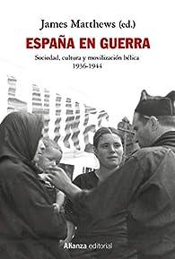 España en guerra: Sociedad, cultura y movilización bélica 1936-1944 par James Matthews